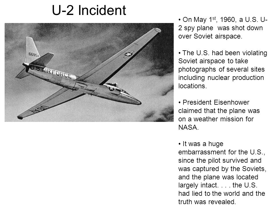 U-2 Incident On May 1st, 1960, a U.S. U-2 spy plane was shot down over Soviet airspace.