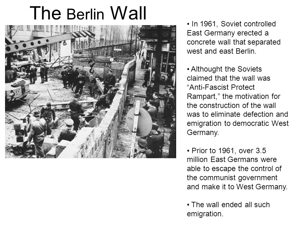 The Berlin Wall In 1961, Soviet controlled East Germany erected a concrete wall that separated west and east Berlin.