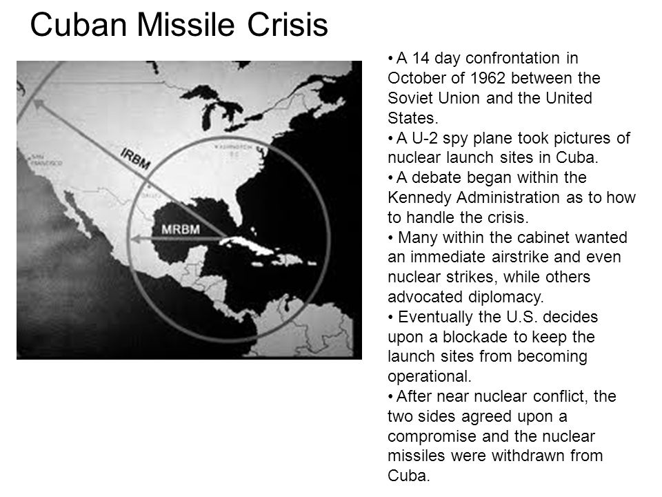 Cuban Missile Crisis A 14 day confrontation in October of 1962 between the Soviet Union and the United States.