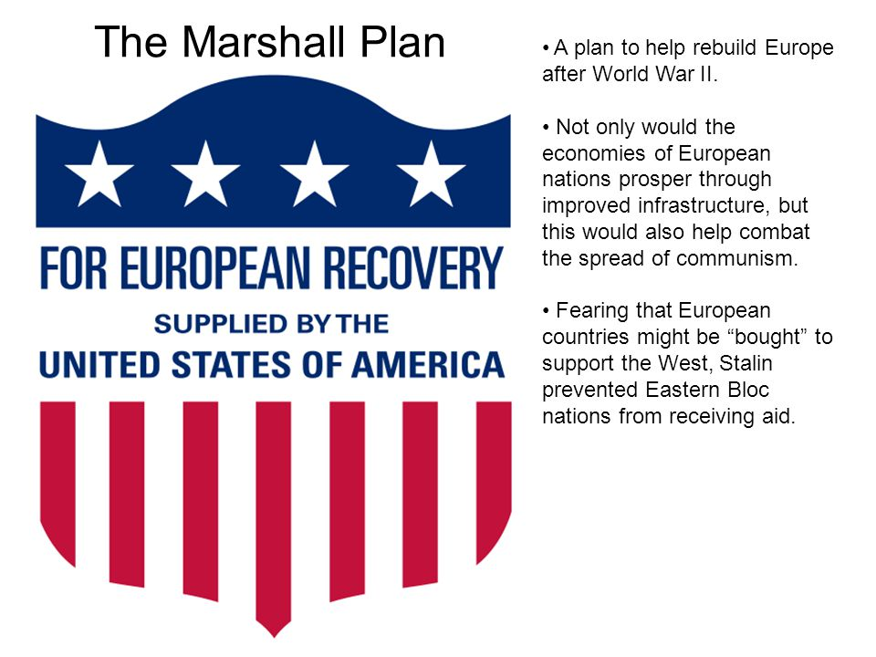 The Marshall Plan A plan to help rebuild Europe after World War II.