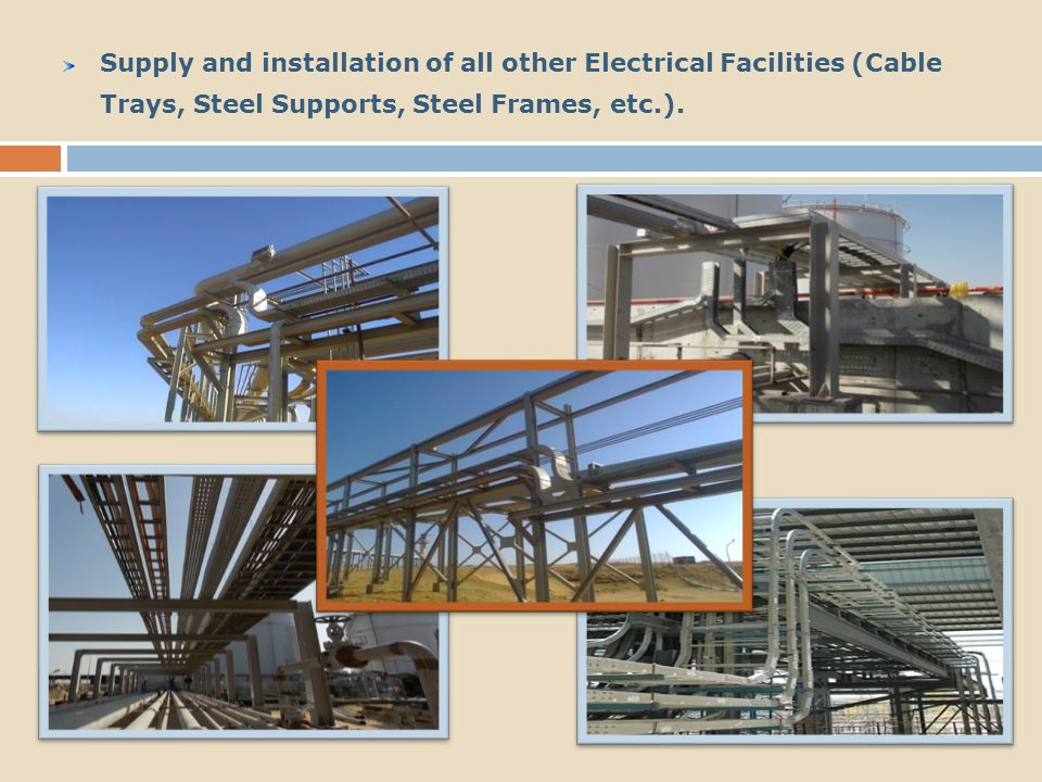 Supply and installation of all other Electrical Facilities (Cable Trays, Steel Supports, Steel Frames, etc.).