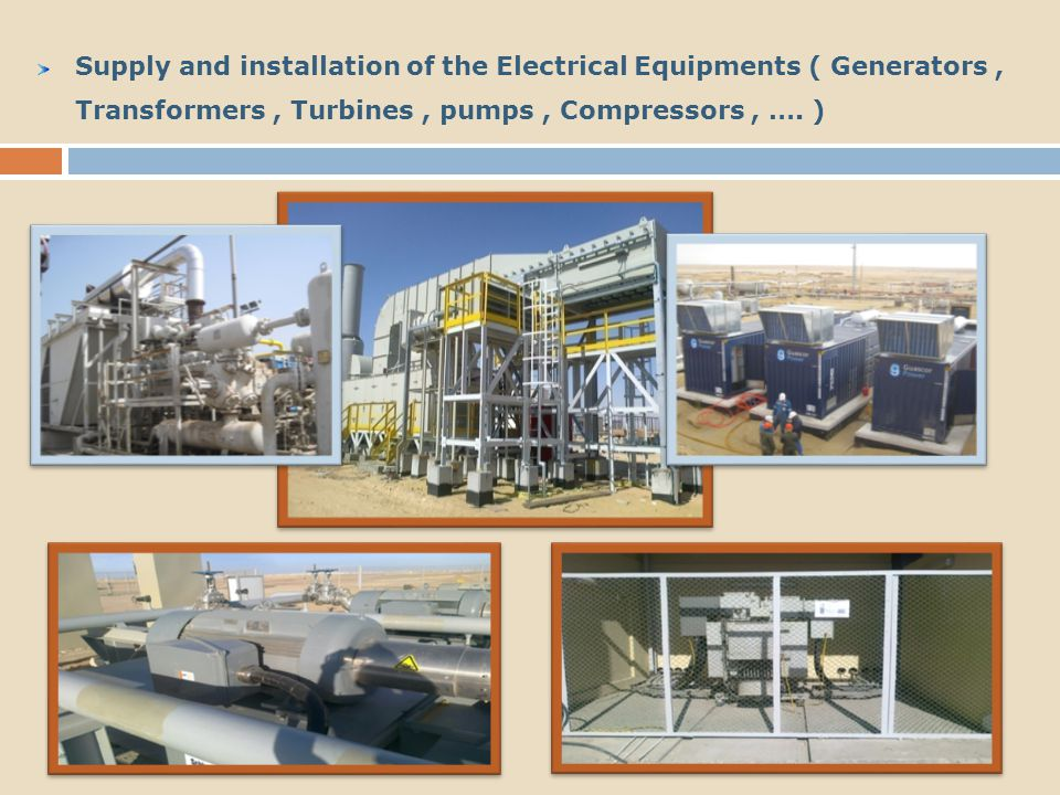 Supply and installation of the Electrical Equipments ( Generators , Transformers , Turbines , pumps , Compressors , ….