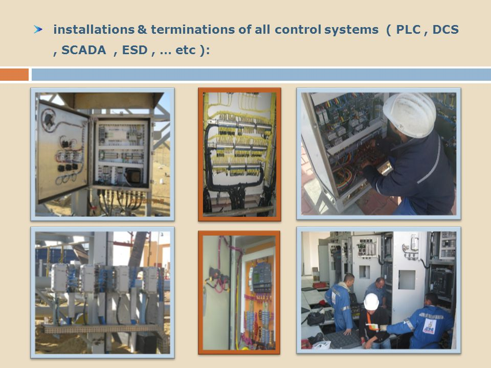 installations & terminations of all control systems ( PLC , DCS , SCADA , ESD , … etc ):