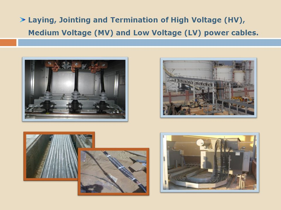 Laying, Jointing and Termination of High Voltage (HV), Medium Voltage (MV) and Low Voltage (LV) power cables.