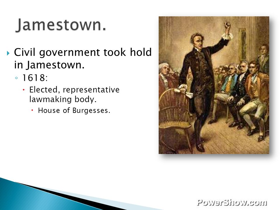 Jamestown. Civil government took hold in Jamestown. 1618: