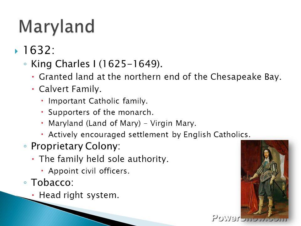 Maryland 1632: King Charles I (1625-1649). Proprietary Colony: