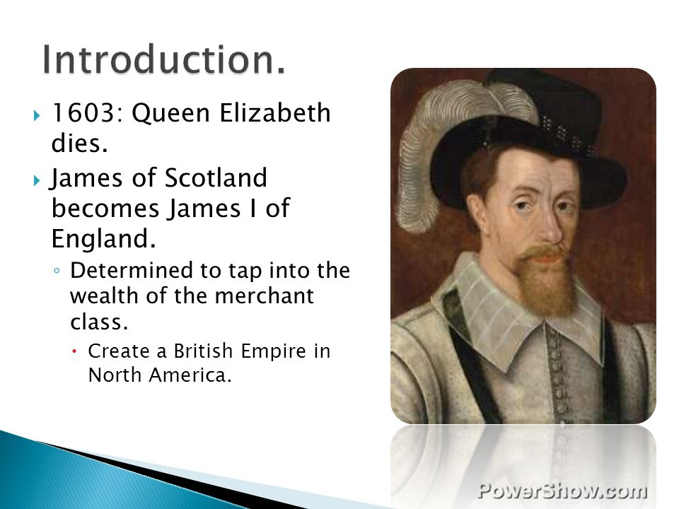 Introduction. 1603: Queen Elizabeth dies.