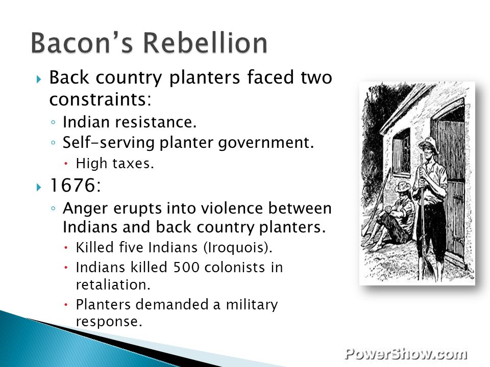 Bacon's Rebellion Back country planters faced two constraints: 1676: