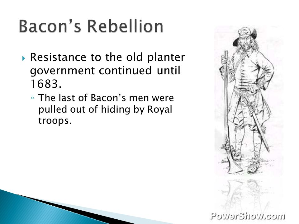 Bacon's Rebellion Resistance to the old planter government continued until 1683.