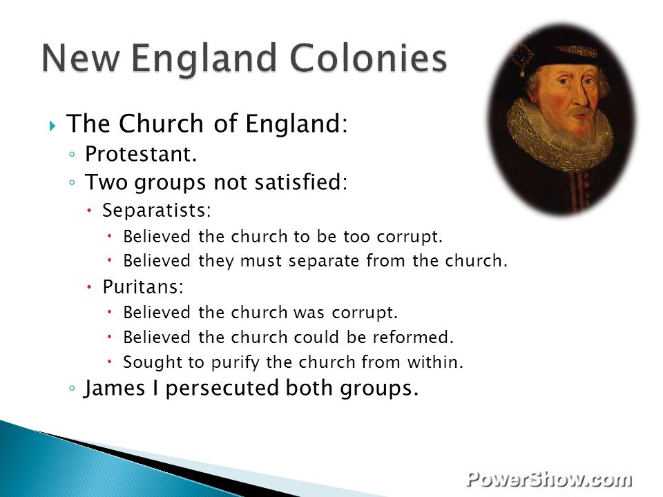 New England Colonies The Church of England: Protestant.