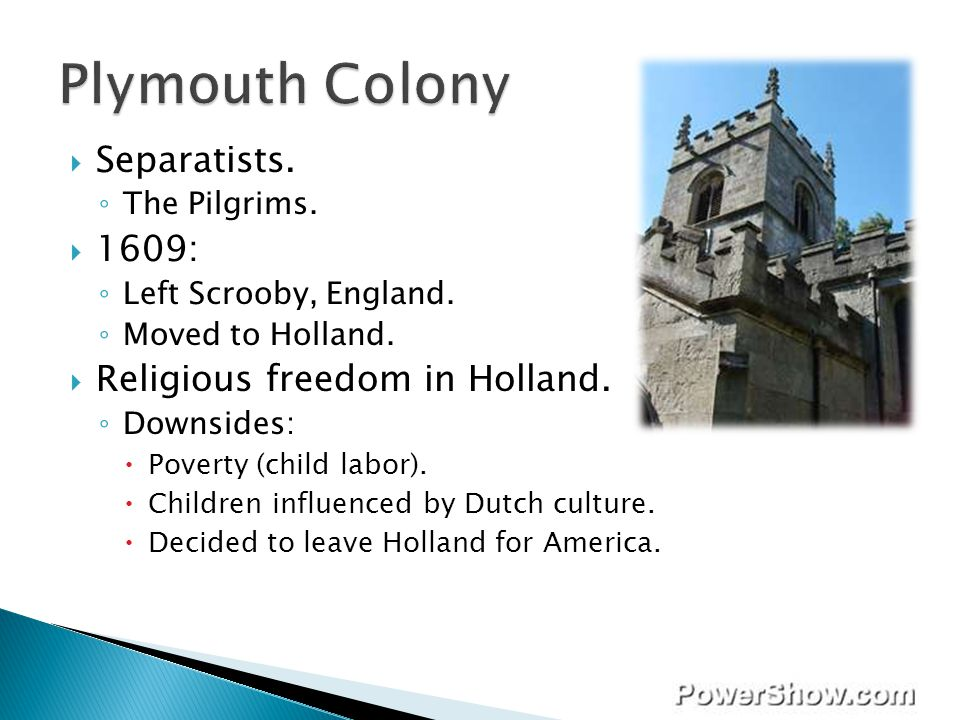 Plymouth Colony Separatists. 1609: Religious freedom in Holland.