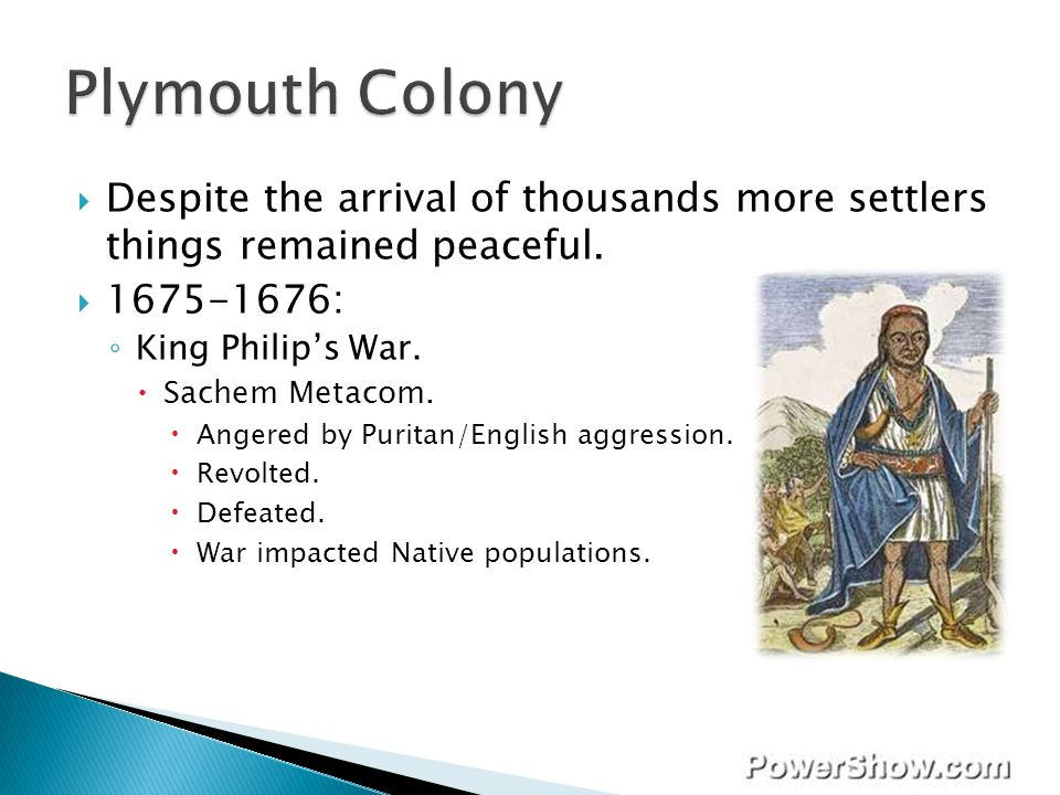 Plymouth Colony Despite the arrival of thousands more settlers things remained peaceful. 1675-1676: