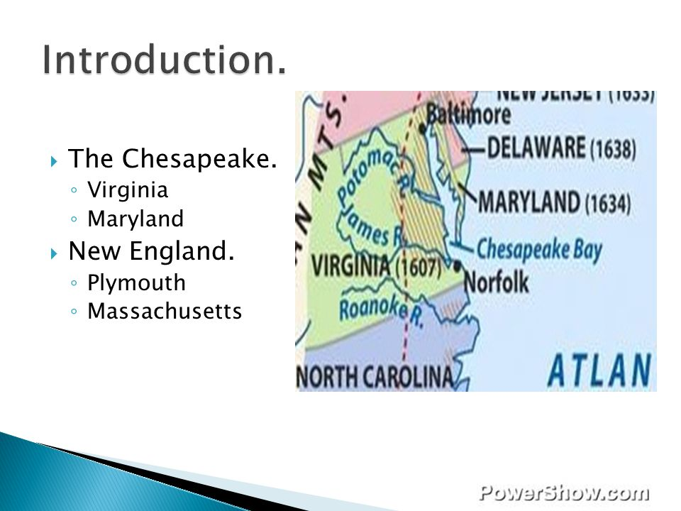 Introduction. The Chesapeake. New England. Virginia Maryland Plymouth