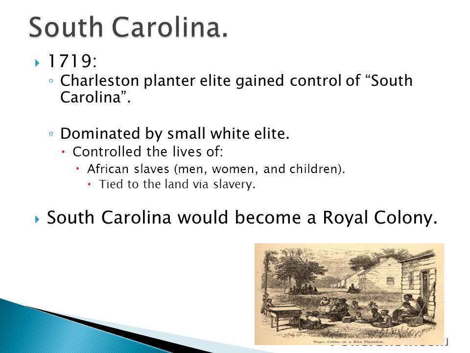 South Carolina. 1719: South Carolina would become a Royal Colony.