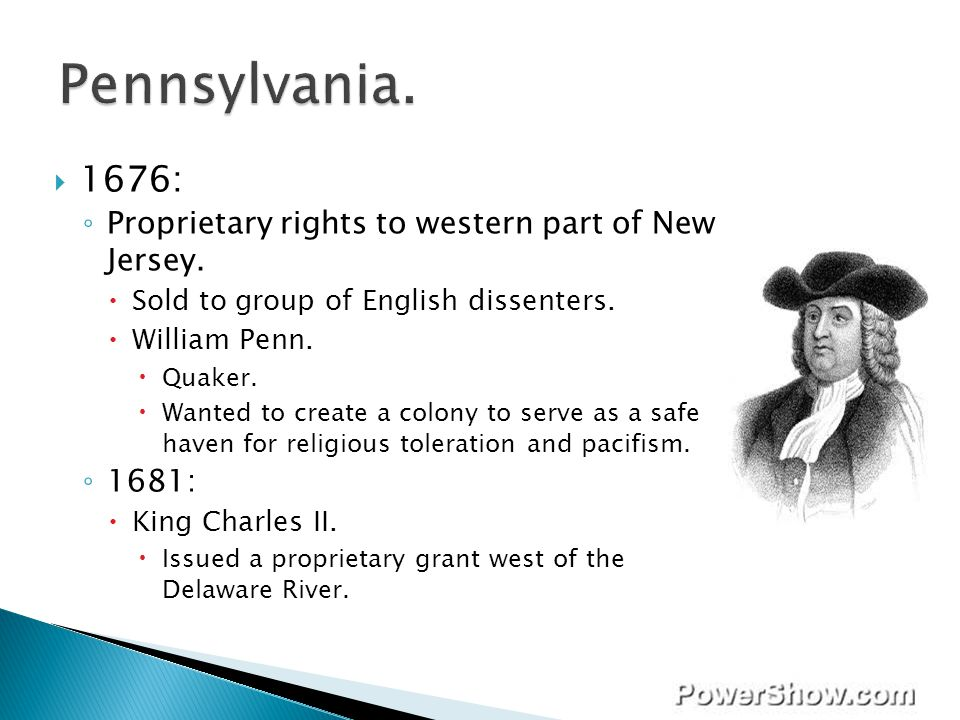 Pennsylvania. 1676: Proprietary rights to western part of New Jersey.