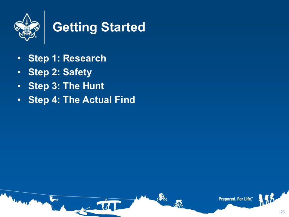 Getting Started Step 1: Research Step 2: Safety Step 3: The Hunt