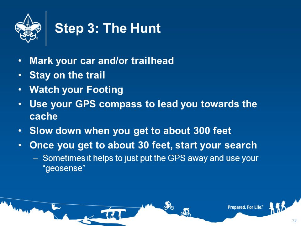 Step 3: The Hunt Mark your car and/or trailhead Stay on the trail