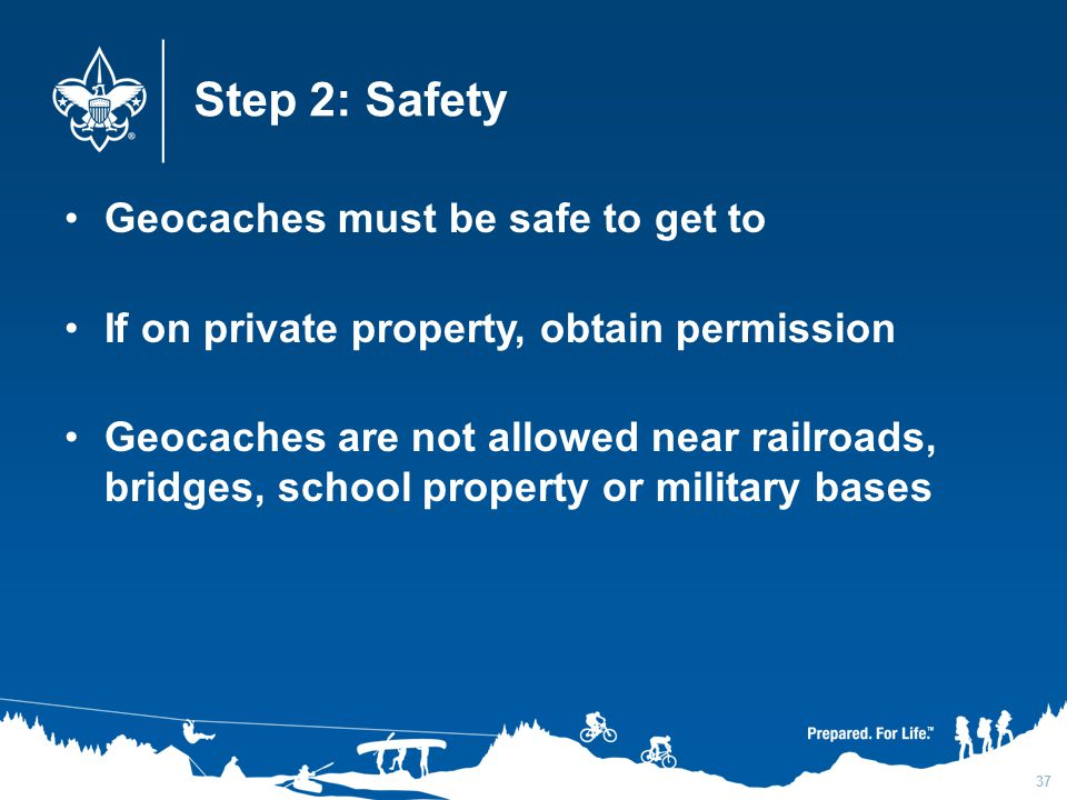 Step 2: Safety Geocaches must be safe to get to