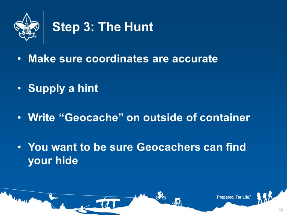 Step 3: The Hunt Make sure coordinates are accurate Supply a hint