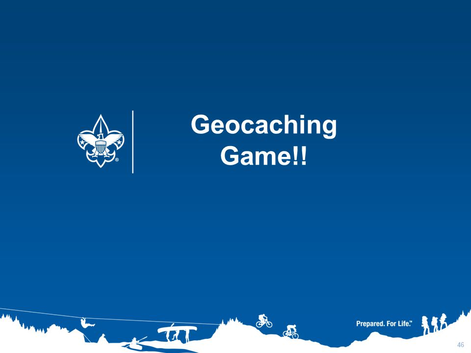 Geocaching Game!! 3/31/2017 Plan Ahead Obtain Permissions