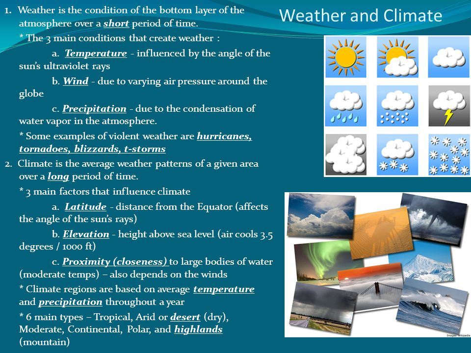 1. Weather is the condition of the bottom layer of the atmosphere over a short period of time.
