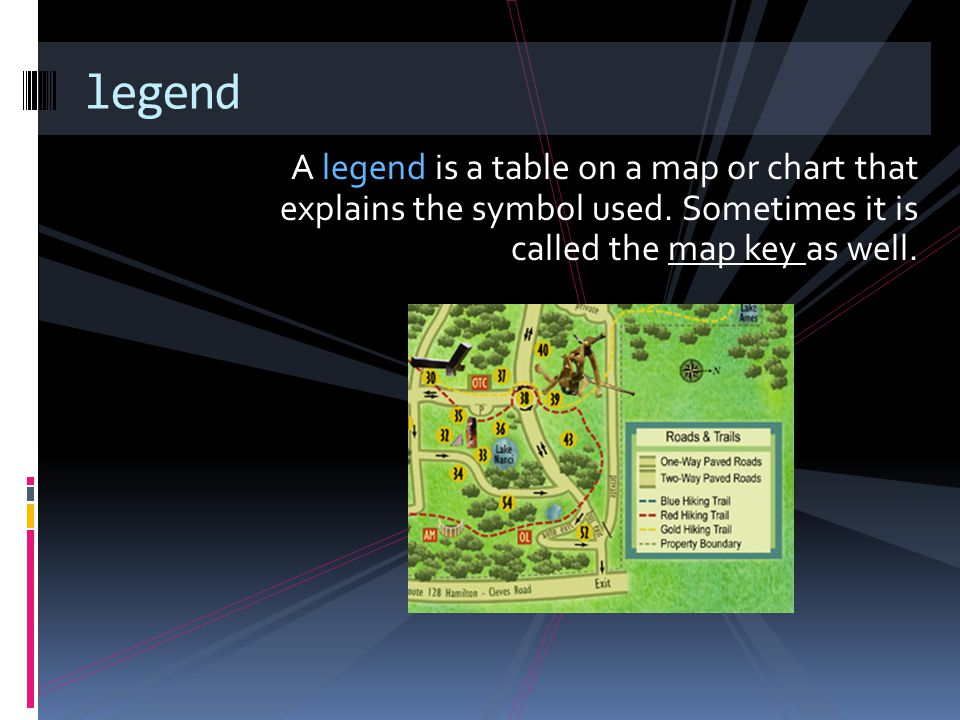 legend A legend is a table on a map or chart that explains the symbol used.