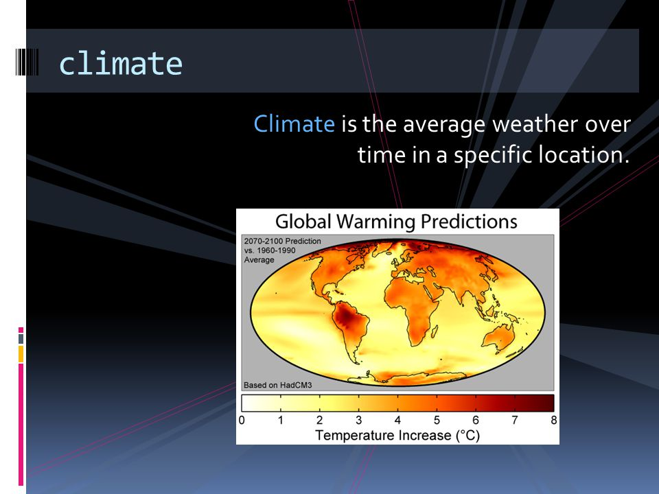 climate Climate is the average weather over time in a specific location.