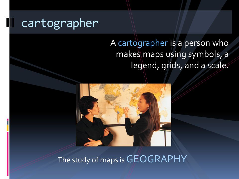 The study of maps is GEOGRAPHY.