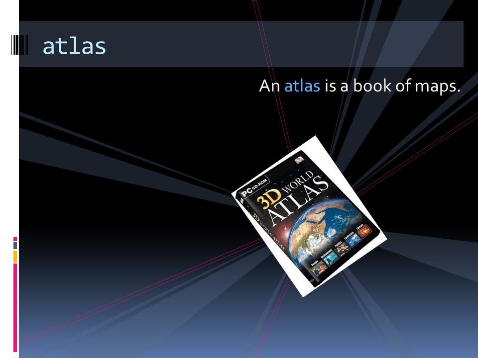 atlas An atlas is a book of maps.