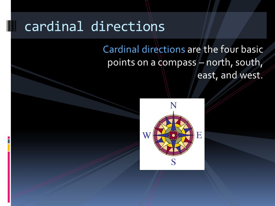 cardinal directions Cardinal directions are the four basic points on a compass – north, south, east, and west.