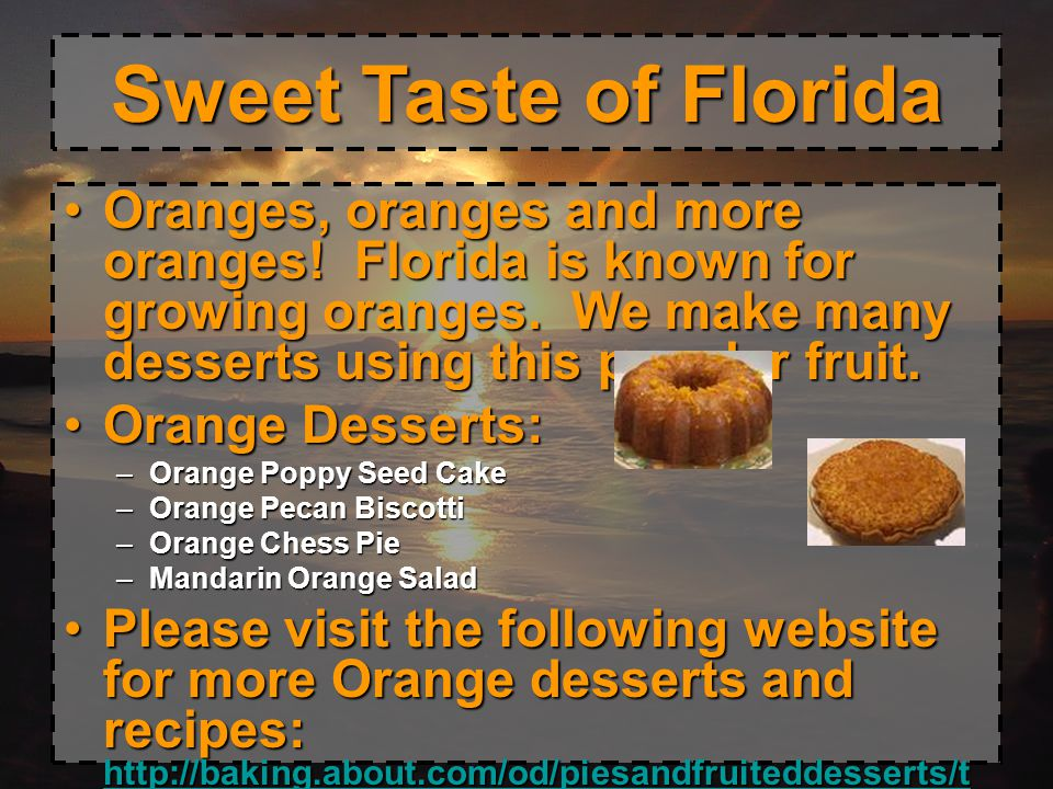 Sweet Taste of Florida Oranges, oranges and more oranges! Florida is known for growing oranges. We make many desserts using this popular fruit.