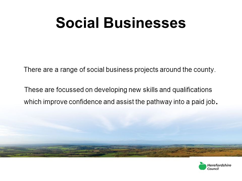 Social Businesses There are a range of social business projects around the county.