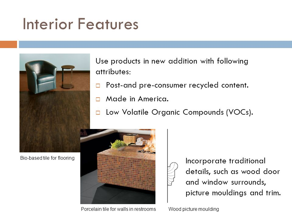 Interior Features Use products in new addition with following attributes: Post-and pre-consumer recycled content.