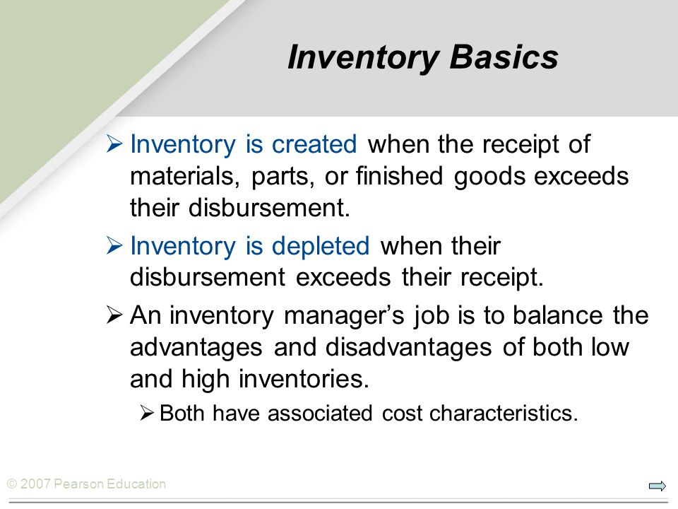 Inventory Basics Inventory is created when the receipt of materials, parts, or finished goods exceeds their disbursement.