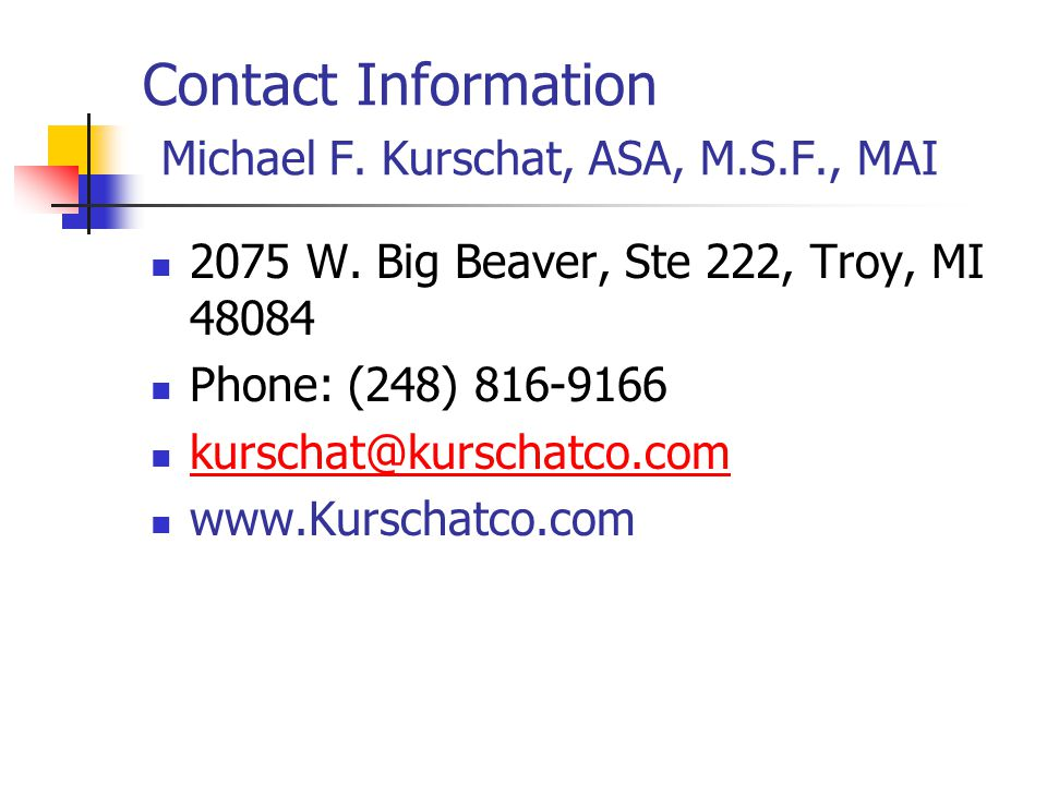 Contact Information Michael F. Kurschat, ASA, M.S.F., MAI 2075 W. Big Beaver, Ste 222, Troy, MI 48084.