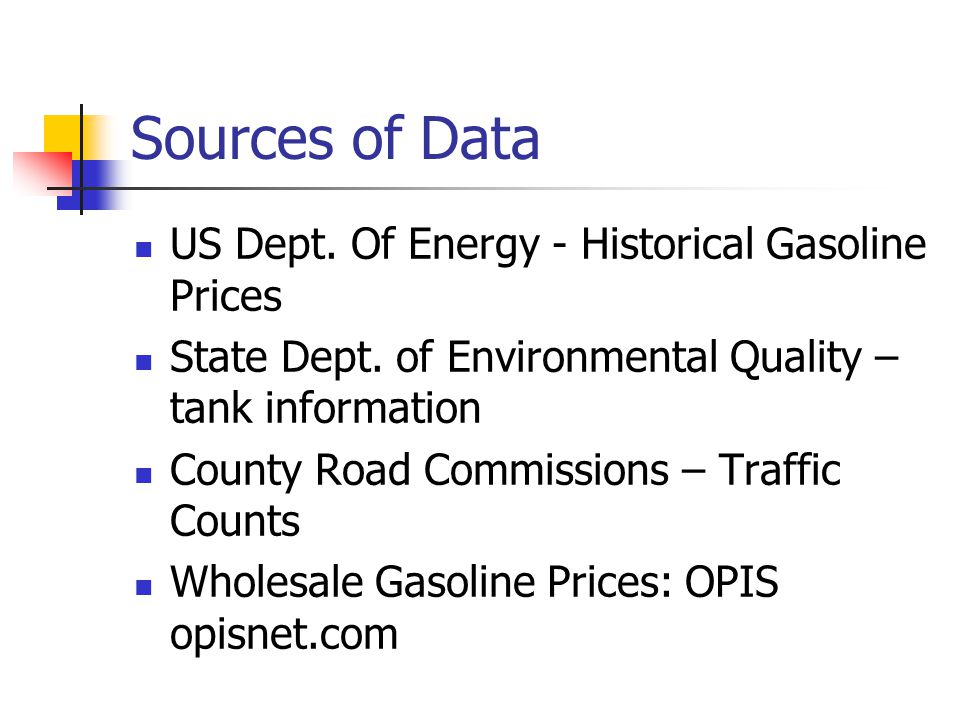 Sources of Data US Dept. Of Energy - Historical Gasoline Prices