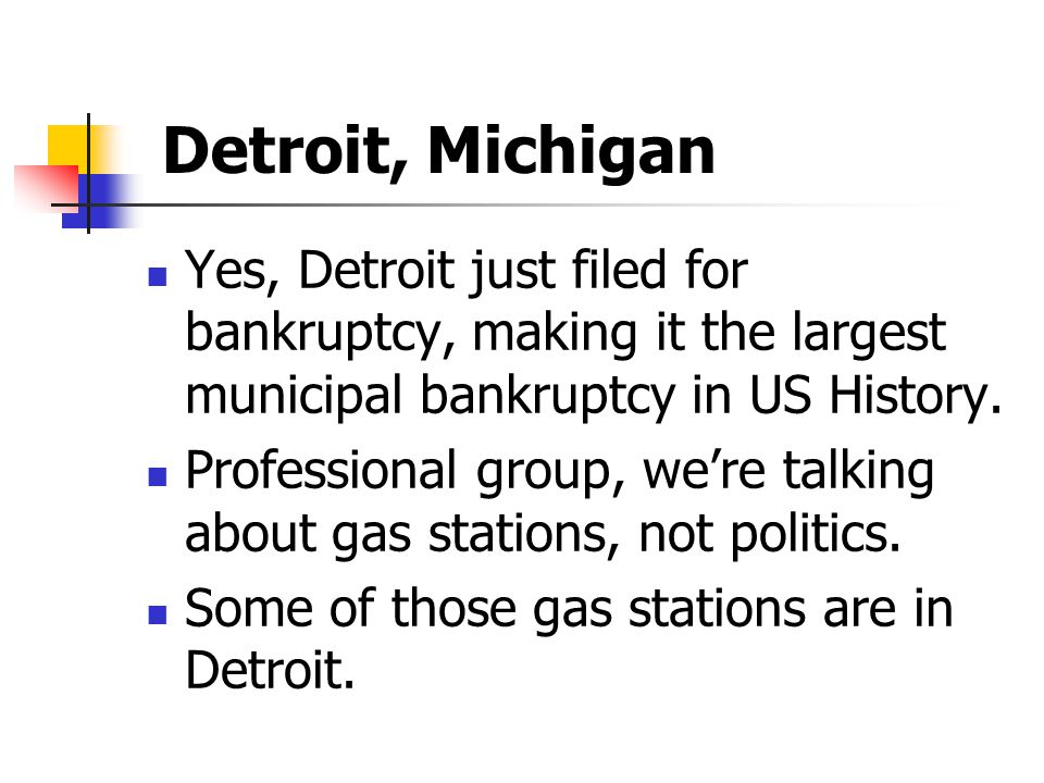 Detroit, Michigan Yes, Detroit just filed for bankruptcy, making it the largest municipal bankruptcy in US History.