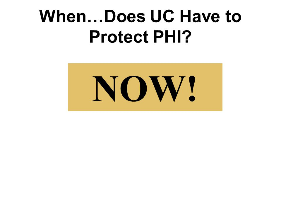 When…Does UC Have to Protect PHI