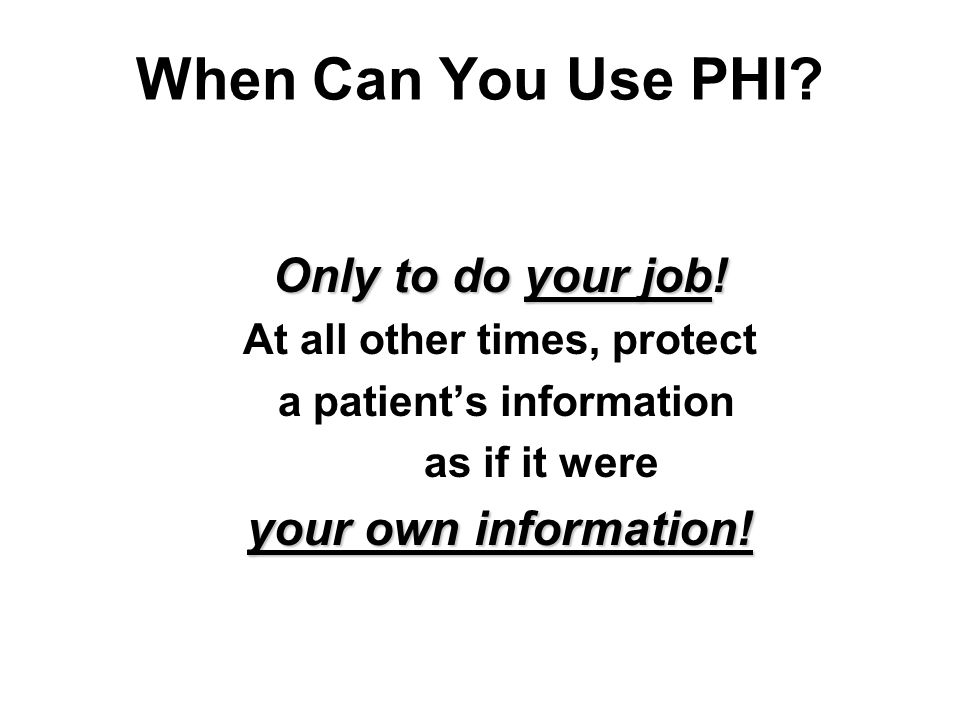 At all other times, protect a patient's information