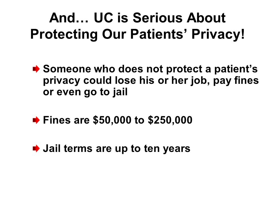 And… UC is Serious About Protecting Our Patients' Privacy!
