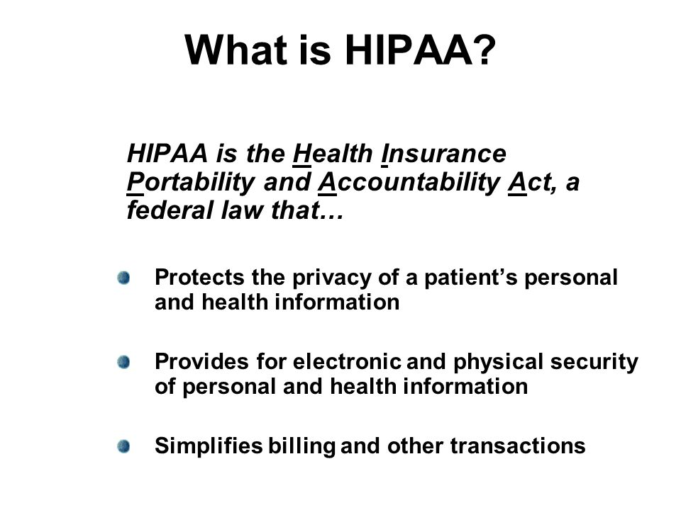 What is HIPAA HIPAA is the Health Insurance Portability and Accountability Act, a federal law that…