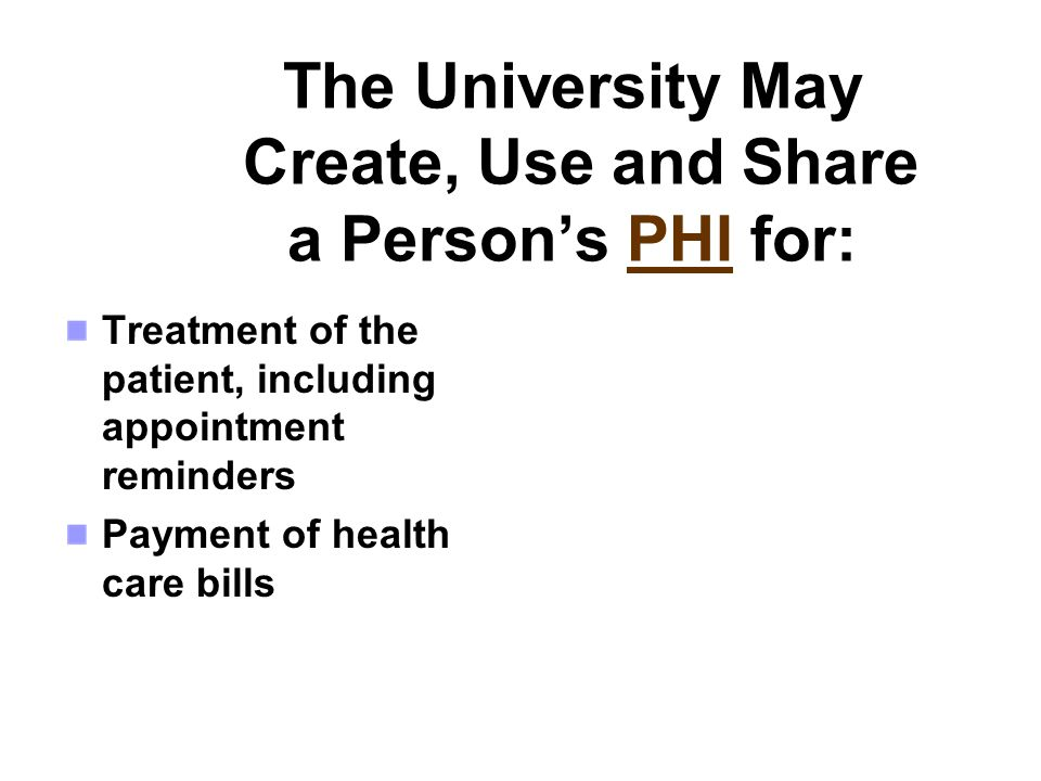 The University May Create, Use and Share a Person's PHI for:
