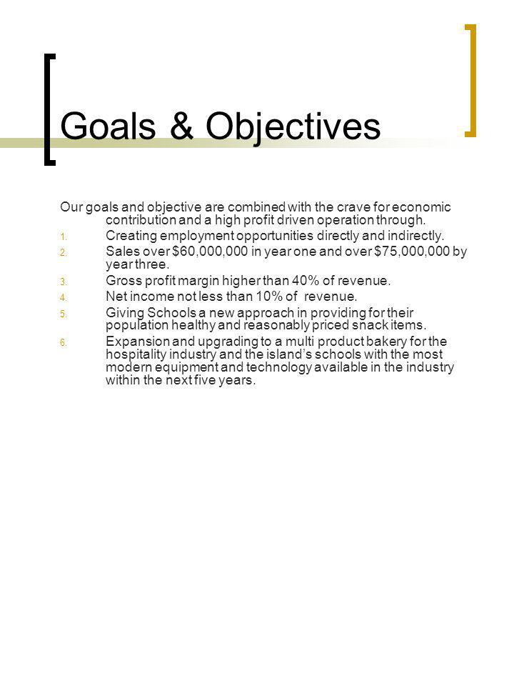 Goals & Objectives Our goals and objective are combined with the crave for economic contribution and a high profit driven operation through.