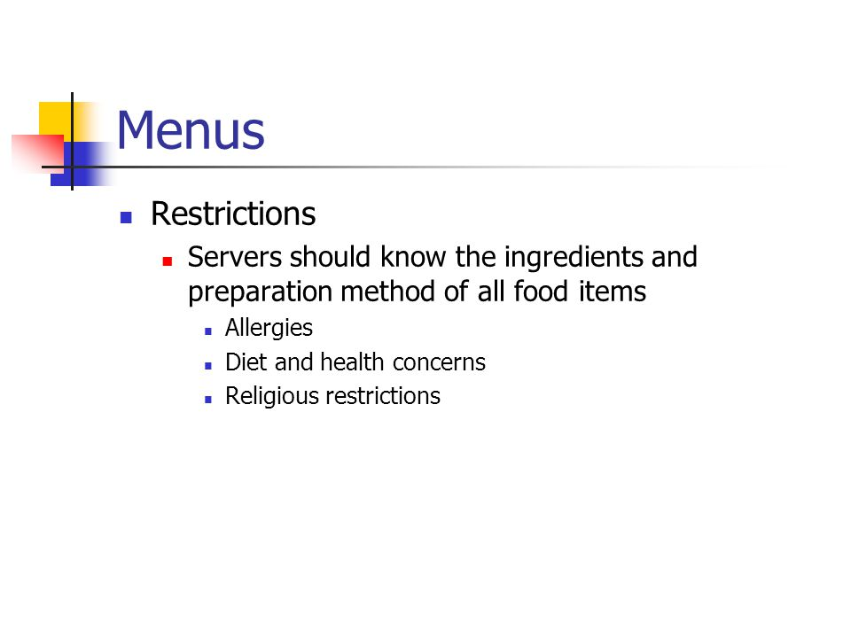Menus Restrictions. Servers should know the ingredients and preparation method of all food items. Allergies.