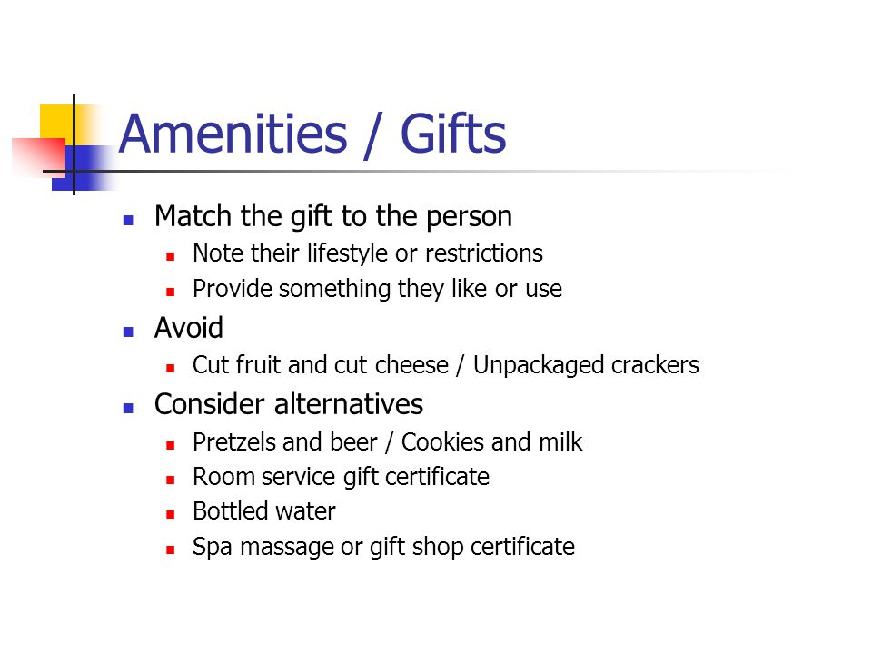 Amenities / Gifts Match the gift to the person Avoid