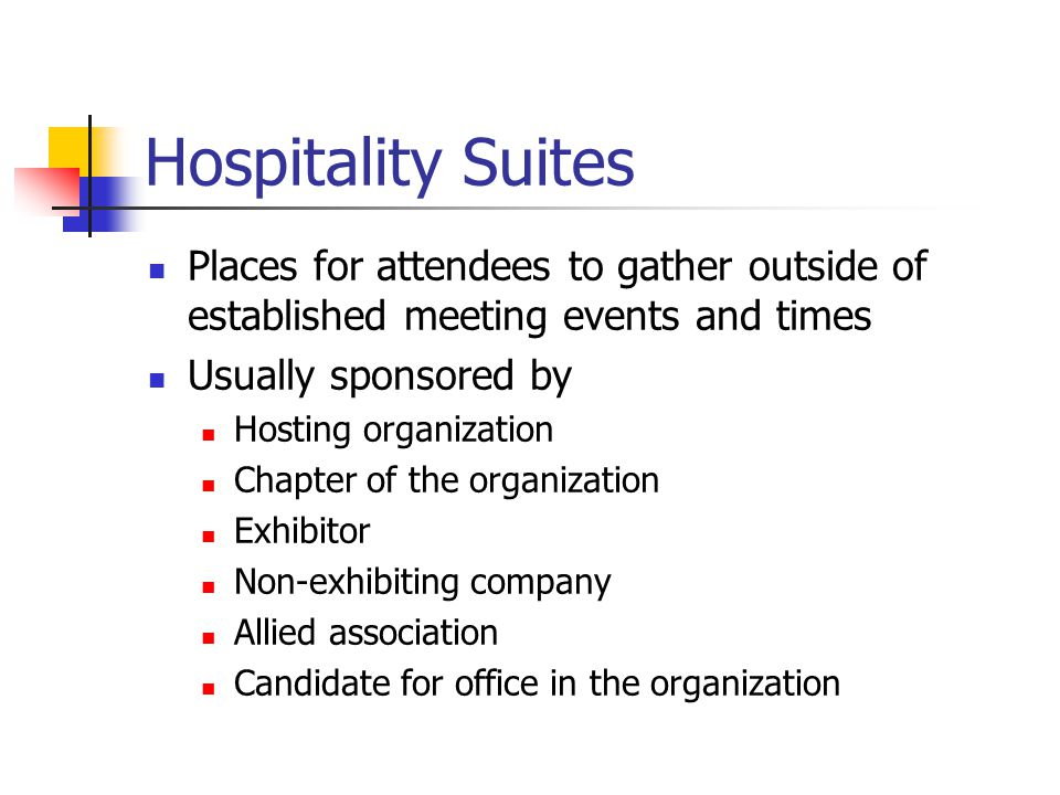Hospitality Suites Places for attendees to gather outside of established meeting events and times. Usually sponsored by.