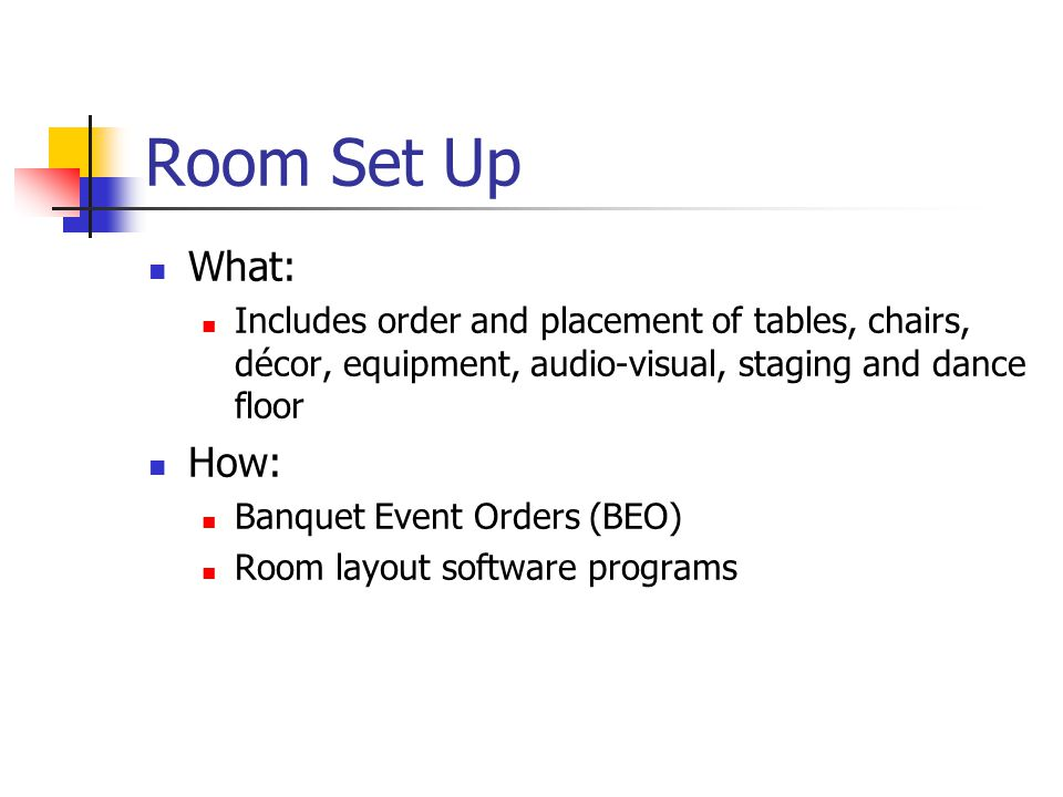 Room Set Up What: Includes order and placement of tables, chairs, décor, equipment, audio-visual, staging and dance floor.