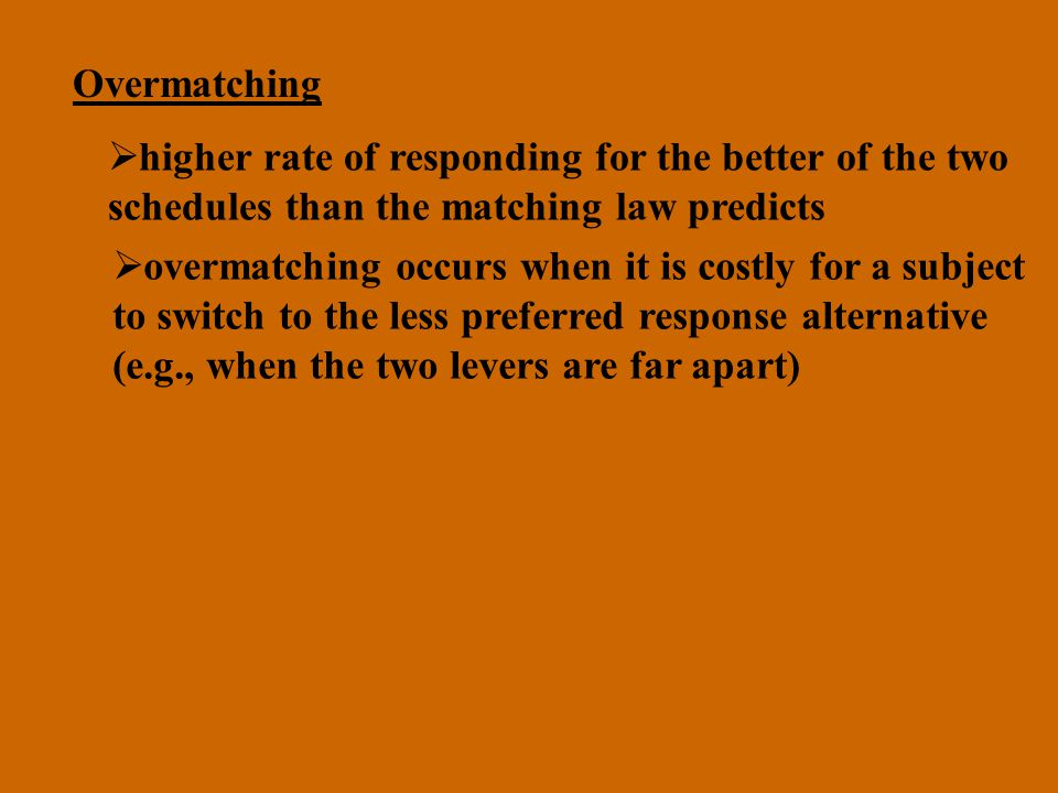Overmatching higher rate of responding for the better of the two. schedules than the matching law predicts.