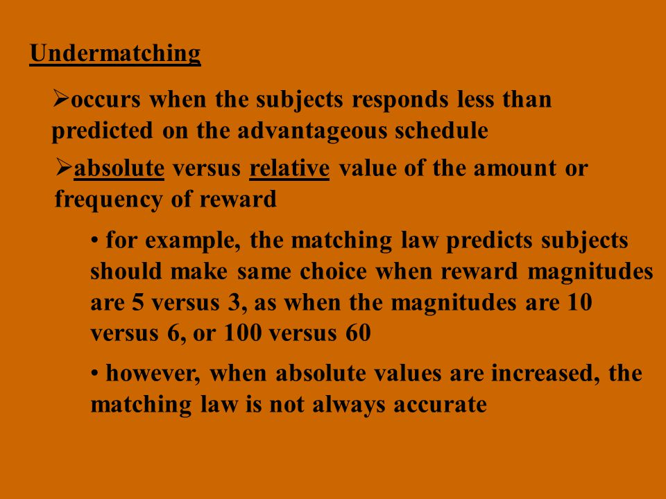 Undermatching occurs when the subjects responds less than. predicted on the advantageous schedule.