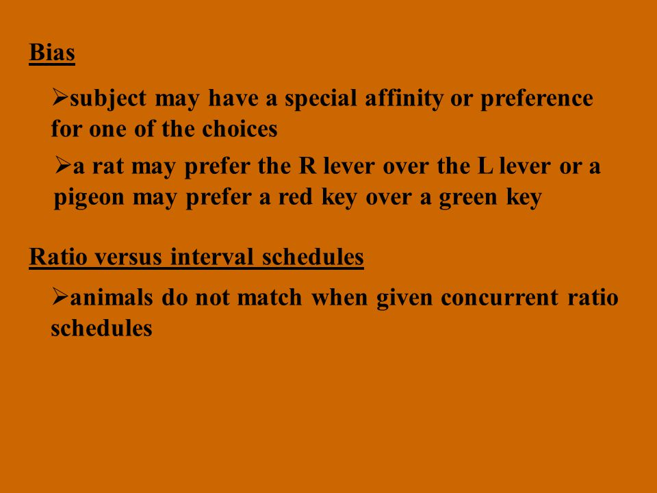 Bias subject may have a special affinity or preference. for one of the choices. a rat may prefer the R lever over the L lever or a.